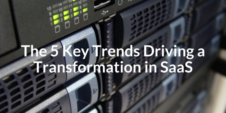 The 5 Key Trends Driving a Transformation in SaaS 760x380 - The 5 Key Trends Driving a Transformation in SaaS